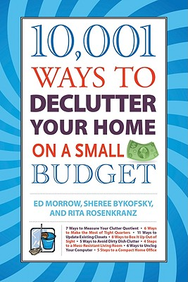 10,001 Ways to Declutter Your Home on a Small Budget By Morrow, Ed/ Bykofsky, Sheree/ Rosenkranz, Rita